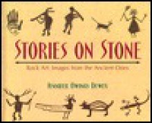 Stories on Stone: Rock Art, Images from the Ancient Ones - Jennifer Owings Dewey