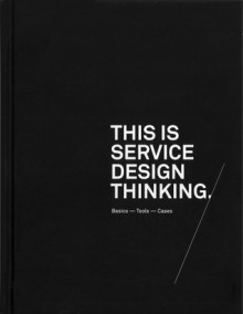 This is Service Design Thinking: Basics - Tools - Cases - Marc Stickdorn