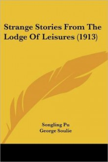 Strange Stories from the Lodge of Leisures - Pu Songling, George Soulie