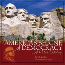 America's Shrine of Democracy: A Pictorial History - T.D. Griffith, Tom Griffith, Ronald Reagan