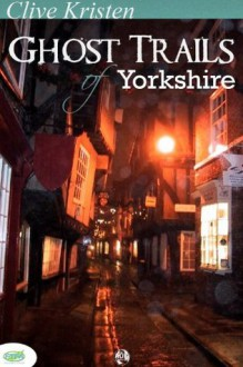 Ghost Trails of Yorkshire - Clive Kristen