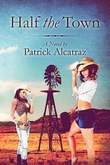Half the Town - Patrick Alcatraz
