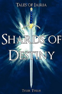 Tales of Iairia: Shards of Destiny - Tyler Tullis