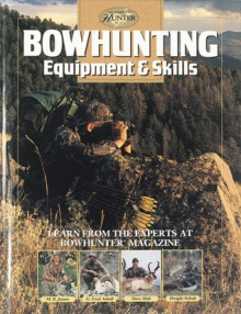 Bowhunting Equipment & Skills: Learn From the Experts at Bowhunter Magazine - Dwight R. Schuh, G. Fred Asbell, Dave Holt