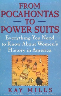From Pocahontas to Power Suits: Everything You Need to Know about Women's History in America - Kay Mills
