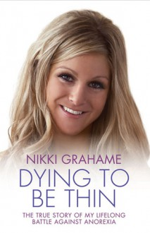 Dying To Be Thin - Nikki Grahame