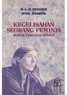 Kegelisahan Seorang Feminis: Sosok Virginia Woolf - M.A.W. Brouwer