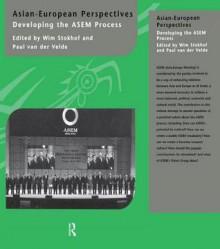 Asian-European Perspectives: Developing the Asem Process - Wim Stokhof, Paul van der Velde