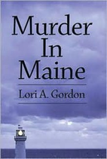 Murder in Maine - Lori Gordon