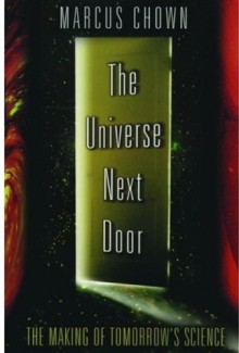 The Universe Next Door: The Making of Tomorrow's Science - Marcus Chown