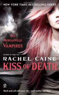 Kiss of Death: : The Morganville Vampires Book Eight - Rachel Caine