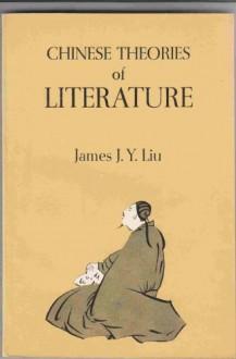 Chinese Theories of Literature - James J.Y. Liu