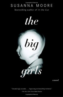 The Big Girls - Susanna Moore
