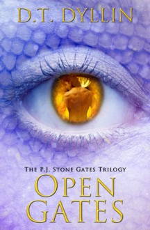 Open Gates (The P.J. Stone Gates Trilogy, #3) - D.T. Dyllin