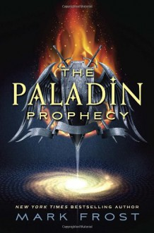 The Paladin Prophecy: Book 1 - Mark Frost