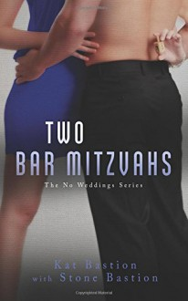 Two Bar Mitzvahs (No Weddings) (Volume 3) - Kat Bastion,Stone Bastion