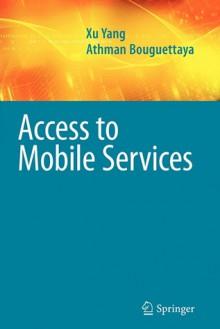 Access to Mobile Services - Xu Yang, Athman Bouguettaya
