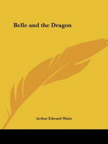 Belle and the Dragon - Arthur Edward Waite