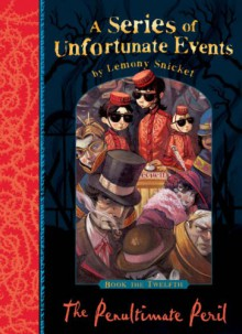 The Penultimate Peril (A Series of Unfortunate Events, #12) - Lemony Snicket