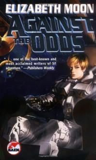Serrano Legacy - Against All Odds (Part 1) - Elizabeth Moon