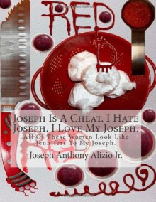 Joseph Is A Cheat. I Hate Joseph. I Love My Joseph.: All Of These Women Look Like Jennifers To Me Joseph. (Cocaine.1967.) (Volume 22) - King Joseph Anthony Alizio Jr., Pimp Edward Joseph Ellis, Pres Vincent Joseph Allen
