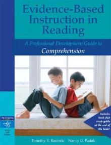 Evidence-Based Instruction in Reading: A Professional Development Guide to Comprehension - Timothy V. Rasinski, Nancy D. Padak