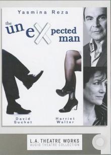 The Unexpected Man - Yasmina Reza, David Suchet, Harriet Walter