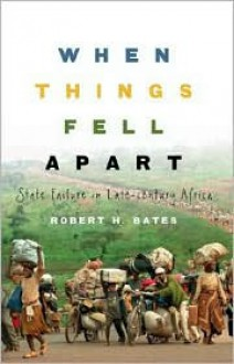 When Things Fell Apart: State Failure in Late-Century Africa. Cambridge Studies in Comparative Politics. - Robert H. Bates
