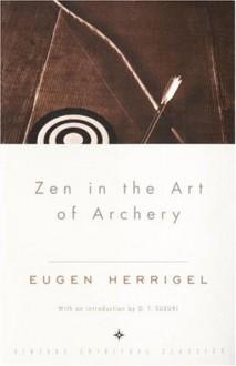 Zen in the Art of Archery - Eugen Herrigel, D.T. Suzuki