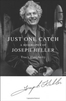 Just One Catch: A Biography of Joseph Heller - Tracy Daugherty