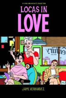 Love and Rockets, Vol. 18: Locas in Love - Jaime Hernández
