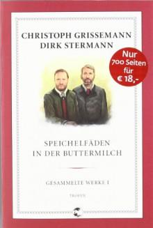 Speichelfäden in der Buttermilch: Gesammelte Werke I - Christoph Grissemann;Dirk Stermann