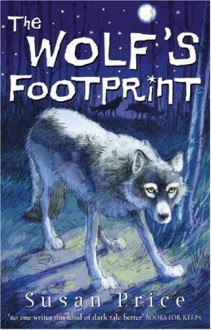 The Wolf's Footprint - Susan Price