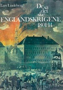 De Så Det Ske: Englandskrigene 1801-14: Slaget På Reden: Guldalder: Statsbankerot (Danish Edition) - Lars Lindeberg