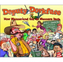 Deputy Dorkface: How Mannerland Got Its Manner Back - Janison Kevin D.,Eldon Doty