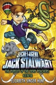 Jack Stalwart: The Pursuit of the Ivory Poachers: Kenya: Book 6 - Elizabeth Singer Hunt