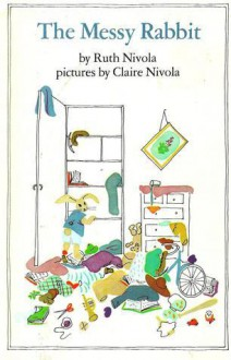 The Messy Rabbit - Ruth Nivola, Claire A. Nivola