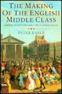 The Making of the English Middle Class - Peter Earle