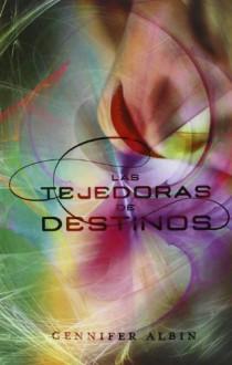 Las Tejedoras de Destinos (Las Tejedoras de Destinos, #1) - Gennifer Albin