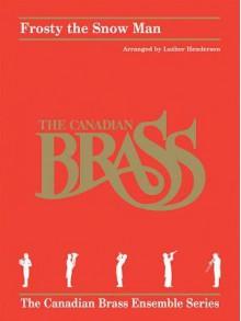 Frosty the Snow Man: For Brass Quintet - Jack Rollins, Canadian Brass, Steve Nelson