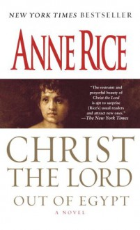 Christ the Lord: Out of Egypt: Out of Egypt - Anne Rice