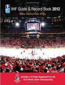 IIHF 2012 Guide and Record Book - Andrew Podnieks, Iihf (Int'l Ice Hockey Federation)