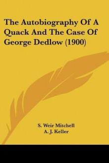 The Autobiography of a quack and The Case of George Dedlow - S. Weir Mitchell