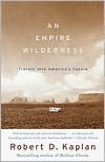 An Empire Wilderness: Travels into America's Future - Robert D. Kaplan