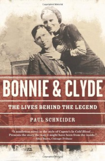 Bonnie and Clyde: The Lives Behind the Legend - Paul Schneider