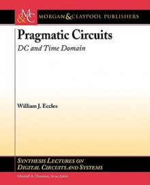 Pragmatic Circuits: D-C and Time Domain - William J. Eccles