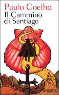 Il cammino di Santiago - Rita Desti, Paulo Coelho