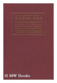 These for Remembrance: Memoirs of Six Friends Killed in the Great War - John Buchan