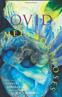 Metamorphoses - Ovid, Stanley Lombardo, W.R. Johnson