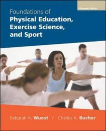 Foundations of Physical Education, Exercise Science, and Sport - Deborah A. Wuest, Charles Augustus Bucher